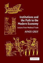 Institutions and the Path to the Modern Economy: Lessons from Medieval Trade