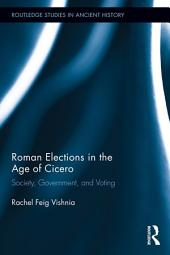 Roman Elections in the Age of Cicero: Society, Government, and Voting