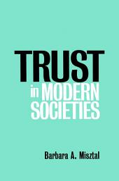 Trust in Modern Societies: The Search for the Bases of Social Order