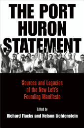 The Port Huron Statement: Sources and Legacies of the New Left's Founding Manifesto