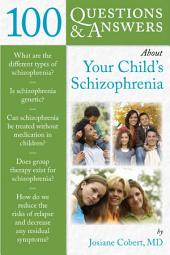 100 Questions & Answers About Your Child's Schizophrenia