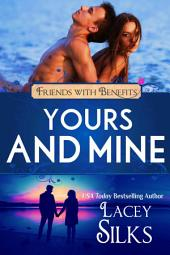 Yours and Mine: Friends with Benefits