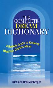 Complete Dream Dictionary: A Bedside Guide to Knowing What Your Dreams Mean, Edition 3