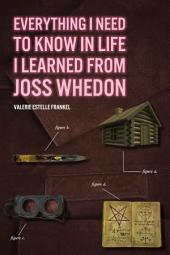 Everything I Need to Know in Life I Learned from Joss Whedon