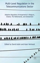 Multi-Level Regulation in the Telecommunications Sector: Adaptive Regulatory Arrangements in Belgium, Ireland, The Netherlands and Switzerland
