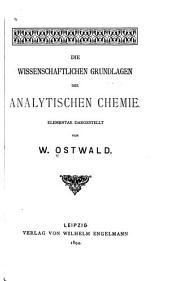 Die wissenschaftlichen Grundlagen der analytischen Chemie: Elementar Dargestellt