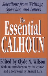 The Essential Calhoun: Selections from Writings, Speeches, and Letters