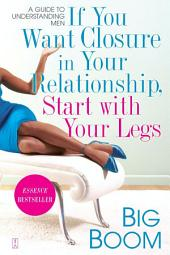 If You Want Closure in Your Relationship, Start with Your Legs: A Guide to Understanding Men