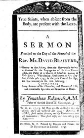 True Saints, when absent from the body, are present with the Lord. A sermon [on 2 Cor. v. 8] preached on the day of the funeral of ... D. Brainerd, etc