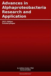 Advances in Alphaproteobacteria Research and Application: 2011 Edition: ScholarlyPaper