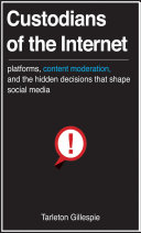 Find Custodians of the Internet: Platforms, Content Moderation, and the Hidden Decisions That Shape Social Media at Google Books