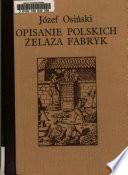 Opisanie polskich żelaza fabryk, w którym świadectwa ...