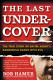 The Last Undercover: The True Story of an FBI Agent's ...