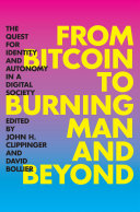 Find From Bitcoin to Burning Man and Beyond: The Quest for Identity and Autonomy in a Digital Society at Google Books