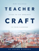 Find TeacherCraft: How Teachers Learn to Use MineCraft in Their Classrooms at Google Books