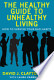 The Healthy Guide to Unhealthy Living: How to Survive Your ...