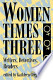 Women Times Three: Writers, Detectives, Readers
