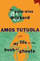 Find The palm-wine drinkard ; and, My life in the bush of ghosts at Google Books
