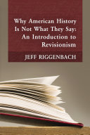 Find Why American History Is Not What They Say: An Introduction to Revisionism at Google Books