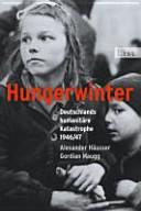 Hungerwinter: Deutschlands humanitäre Katastrophe 1946/47