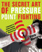 The Secret Art of Pressure Point Fighting: Techniques to Disable ...