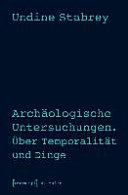 Archäologische Untersuchungen. Über Temporalität und Dinge