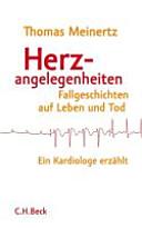 Herzangelegenheiten: Fallgeschichten auf Leben und Tod. Ein ...
