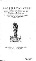 Sacrorum Vtriusque Testamenti librorum absolutissimus Index: quas ...
