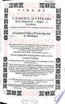 Vida de San Indalecio y Almeria ilustrada en su antiguedad, origen ...