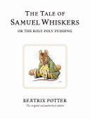 Find The Tale of Samuel Whiskers Or the Roly-Poly Pudding at Google Books