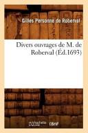 Divers ouvrages de M. de Roberval. [Observations sur la ...