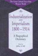 industrialization and imperialism  1800 1914  a biographical dictionary