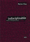 Indisciplinabile: Skizzen zur Philosophie der Kunst. Eine Reflexion