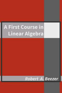 Find A First Course in Linear Algebra at Google Books
