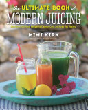 Find The Ultimate Book of Modern Juicing: More than 200 Fresh Recipes to Cleanse, Cure, and Keep You Healthy at Google Books