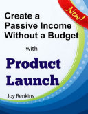 Find Create a Passive Income Without a Budget with Product Launch at Google Books