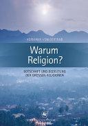 Warum Religion?: Botschaft und Bedeutung der großen Religionen