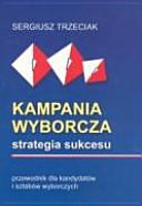Kampania wyborcza: strategia sukcesu : przewodnik dla ...