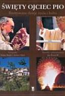 Święty Ojciec Pio: ilustrowane dzieje życia i kultu