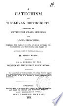 A catechism for Wesleyan Methodists, in three parts, by a member ...
