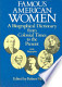 Famous American women: a biographical dictionary from colonial ...