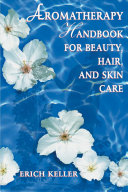 Find Aromatherapy Handbook for Beauty, Hair, and Skin Care at Google Books