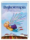 Bajkoterapia: czyli dla małych i dużych o tym, jak bajki mogą pomagać