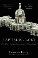 Find Republic, Lost-  How Money Corrupts Congress-and a Plan to Stop It at Google Books