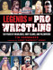 Legends of Pro Wrestling: 150 Years of Headlocks, Body Slams, and ...