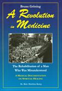 Bruno Gröning - a Revolution in Medicine: The Rehabilitation of a ...