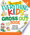 The Ultimate Everything Kids' Gross Out Book: Nasty and ...